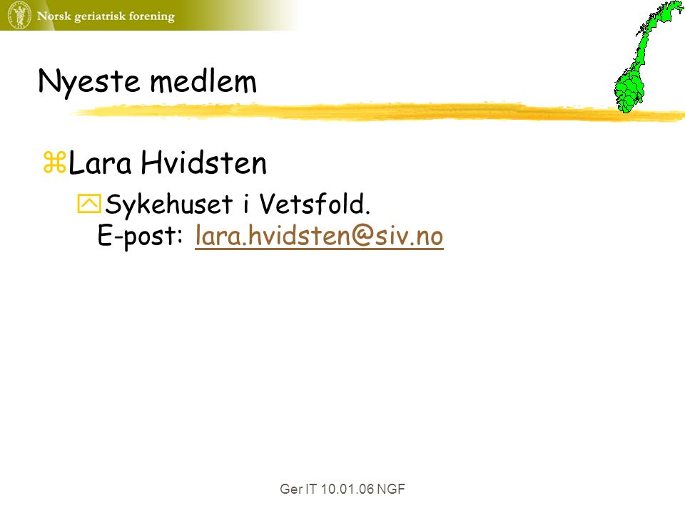 Ger IT 10.01.06 NGF Nyeste medlem zLara Hvidsten ySykehuset i Vetsfold. E-post: lara.hvidsten@siv.nolara.hvidsten@siv.no