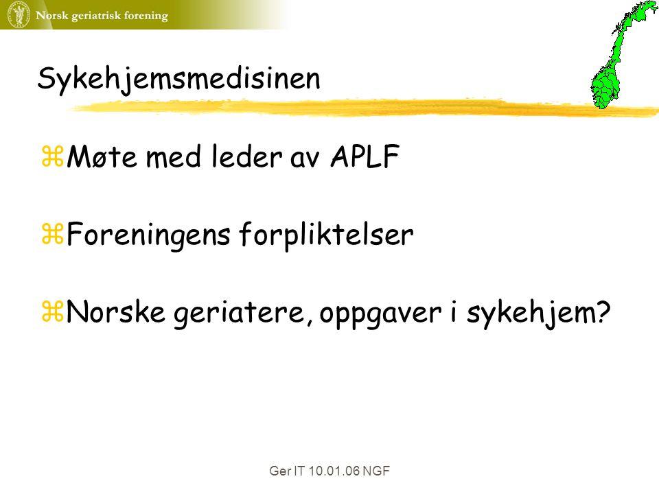 Ger IT 10.01.06 NGF Sykehjemsmedisinen zMøte med leder av APLF zForeningens forpliktelser zNorske geriatere, oppgaver i sykehjem?
