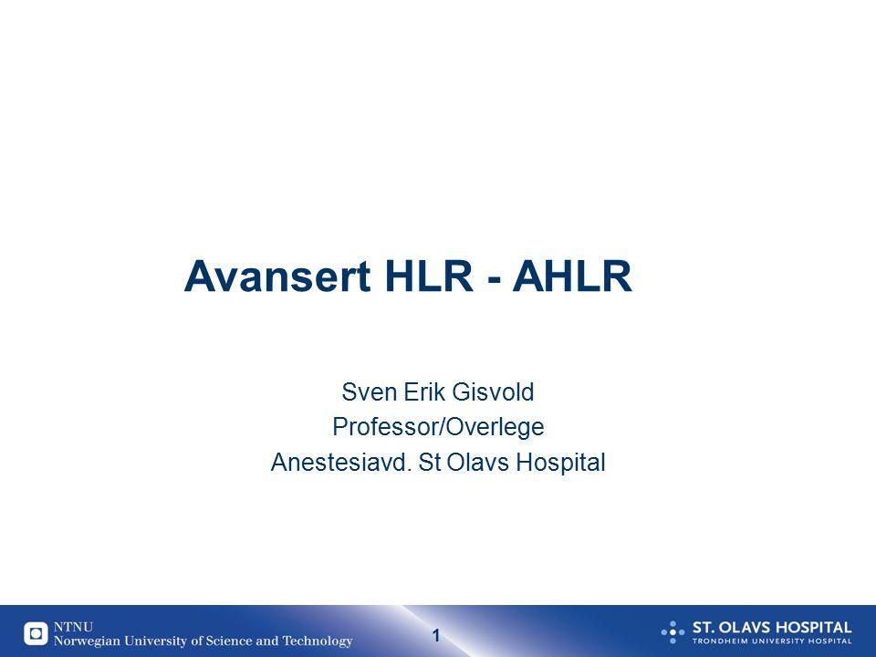 1 Avansert HLR - AHLR Sven Erik Gisvold Professor/Overlege Anestesiavd. St Olavs Hospital