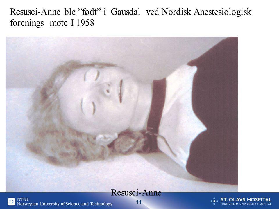 11 Resusci-Anne Resusci-Anne ble født i Gausdal ved Nordisk Anestesiologisk forenings møte I 1958