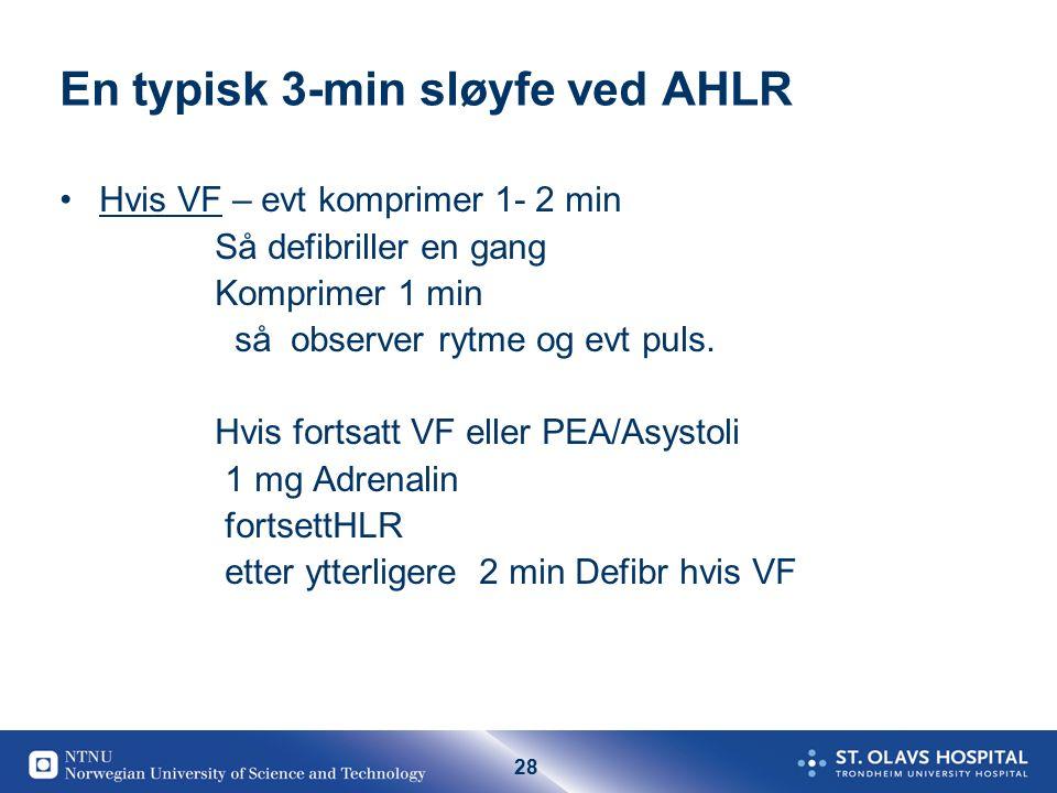 28 En typisk 3-min sløyfe ved AHLR Hvis VF – evt komprimer 1- 2 min Så defibriller en gang Komprimer 1 min så observer rytme og evt puls.