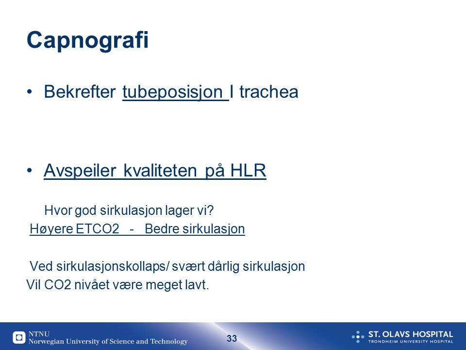 33 Capnografi Bekrefter tubeposisjon I trachea Avspeiler kvaliteten på HLR Hvor god sirkulasjon lager vi.