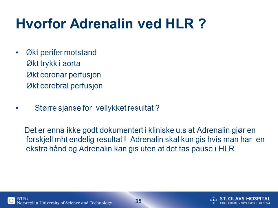 35 Hvorfor Adrenalin ved HLR .