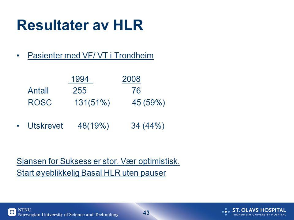 43 Resultater av HLR Pasienter med VF/ VT i Trondheim 1994 2008 Antall 255 76 ROSC 131(51%) 45 (59%) Utskrevet 48(19%) 34 (44%) Sjansen for Suksess er stor.