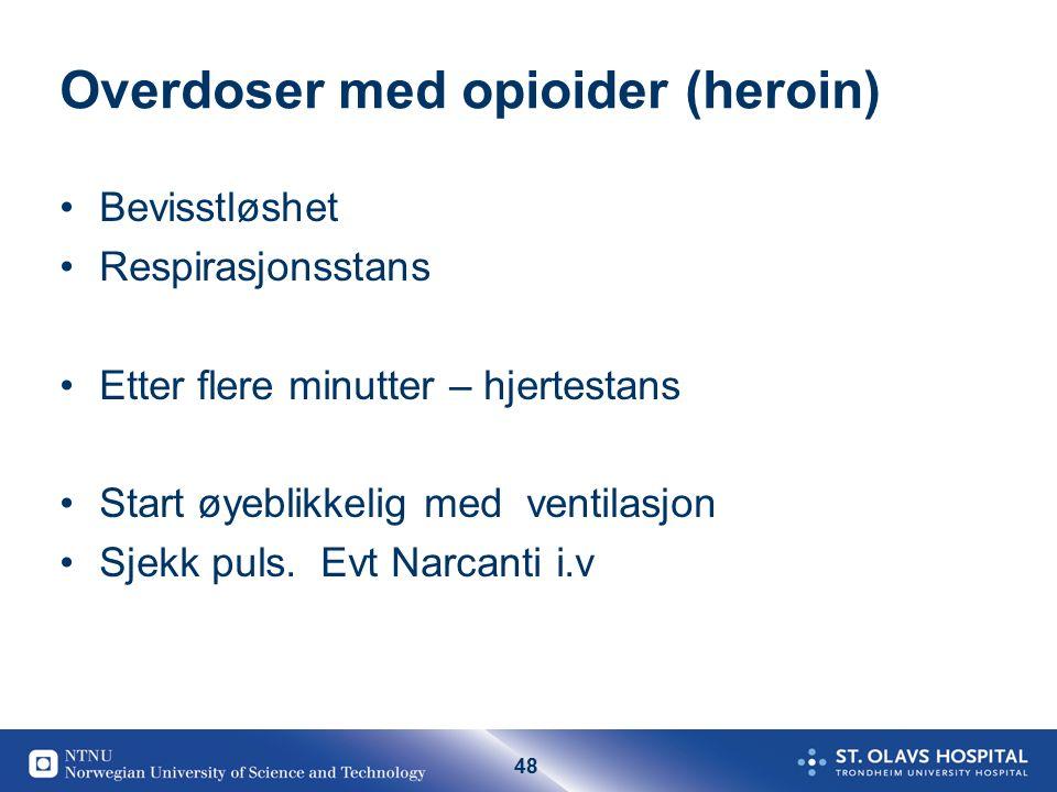 48 Overdoser med opioider (heroin) Bevisstløshet Respirasjonsstans Etter flere minutter – hjertestans Start øyeblikkelig med ventilasjon Sjekk puls.