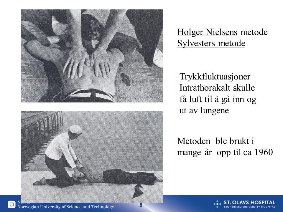 8 Holger Nielsens metode Sylvesters metode Trykkfluktuasjoner Intrathorakalt skulle få luft til å gå inn og ut av lungene Metoden ble brukt i mange år opp til ca 1960
