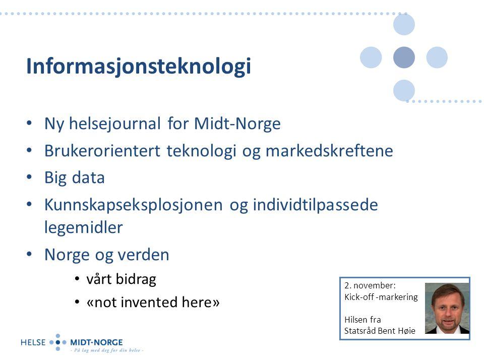 2. november: Kick-off -markering Hilsen fra Statsråd Bent Høie Informasjonsteknologi Ny helsejournal for Midt-Norge Brukerorientert teknologi og marke