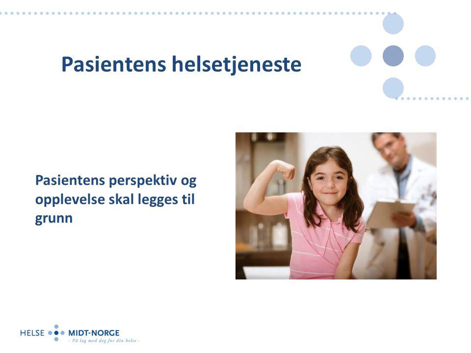 Pasientens helsetjeneste Pasientens perspektiv og opplevelse skal legges til grunn