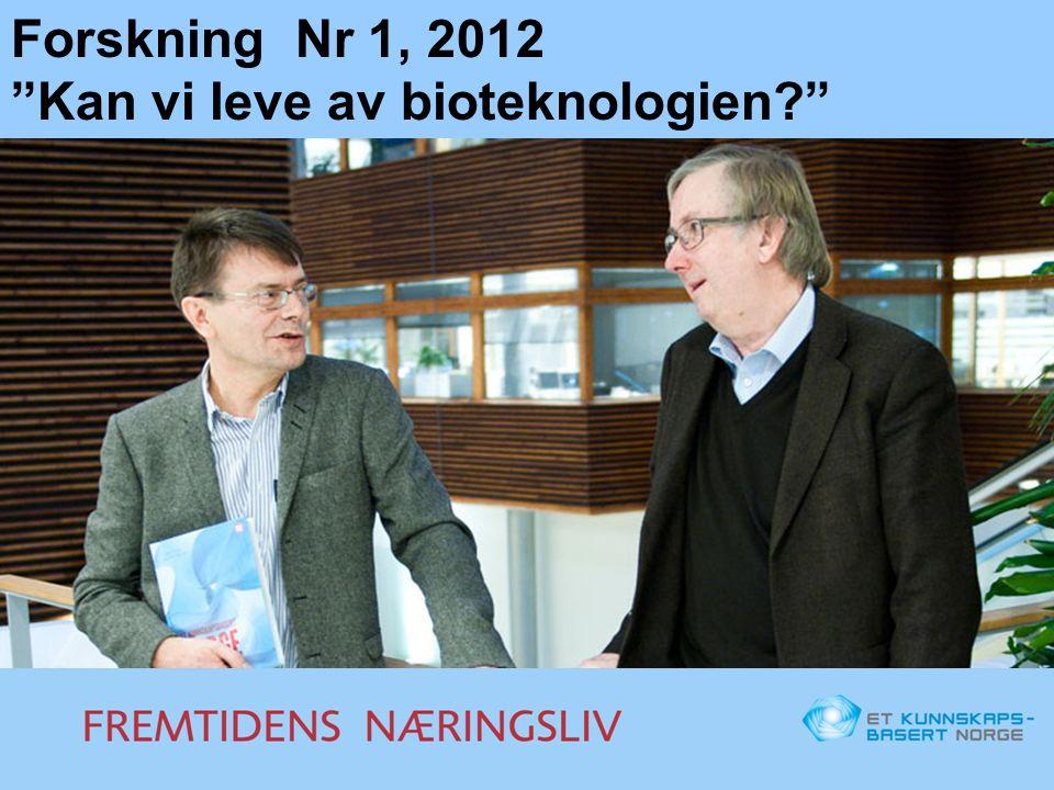 Forskning Nr 1, 2012 Kan vi leve av bioteknologien
