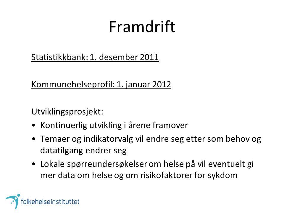Framdrift Statistikkbank: 1. desember 2011 Kommunehelseprofil: 1.