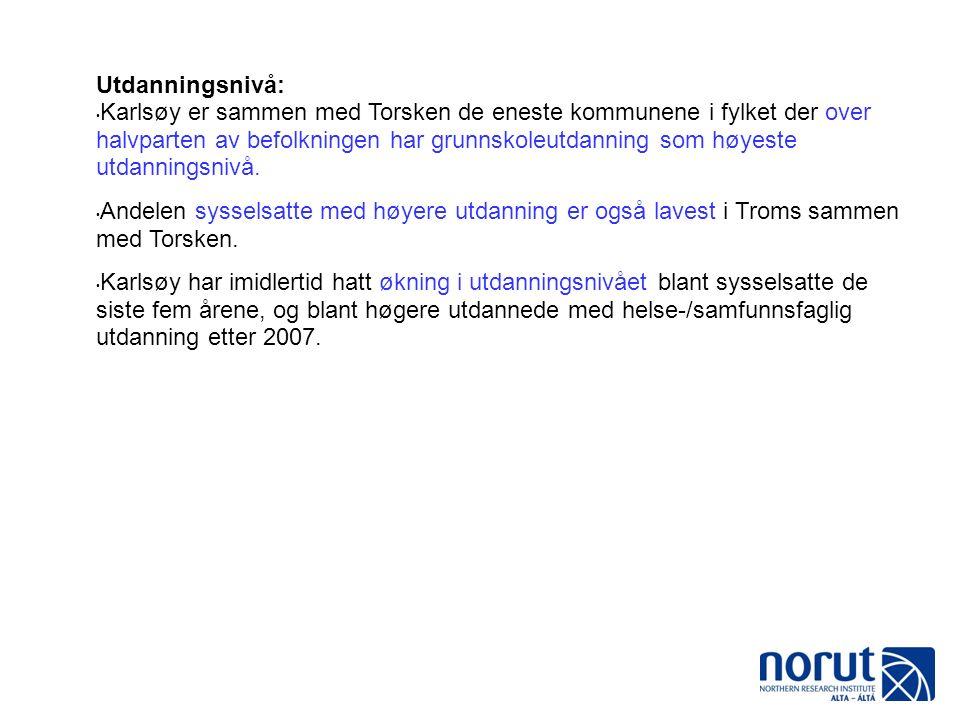 Utdanningsnivå: Karlsøy er sammen med Torsken de eneste kommunene i fylket der over halvparten av befolkningen har grunnskoleutdanning som høyeste utdanningsnivå.