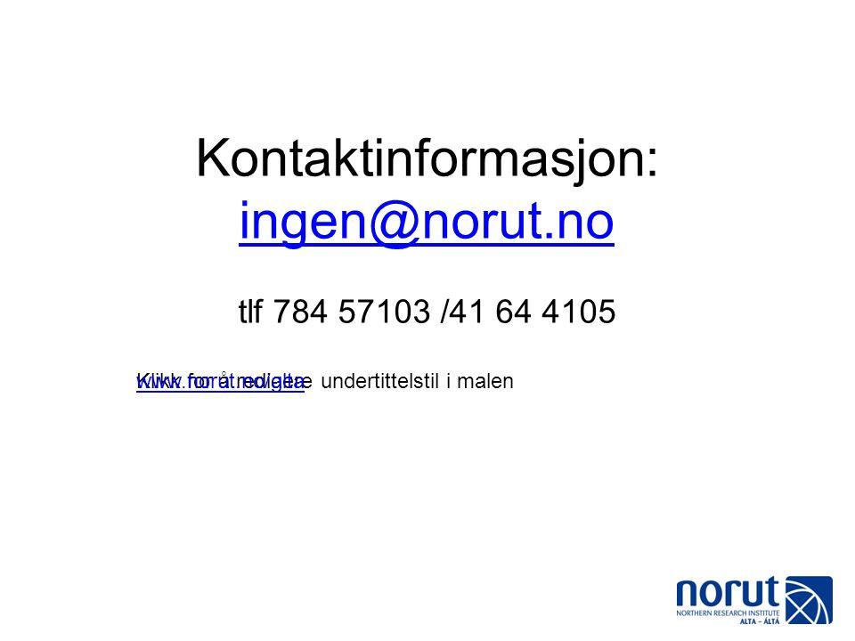 Klikk for å redigere undertittelstil i malen Kontaktinformasjon: ingen@norut.no tlf 784 57103 /41 64 4105 ingen@norut.no www.norut.no/alta