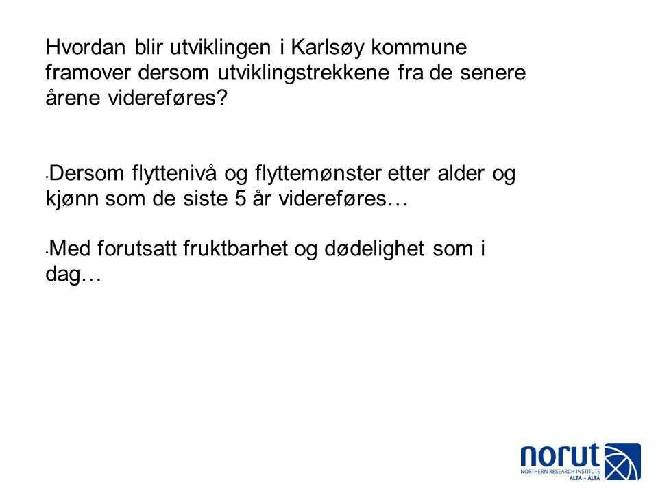 Hvordan blir utviklingen i Karlsøy kommune framover dersom utviklingstrekkene fra de senere årene videreføres.