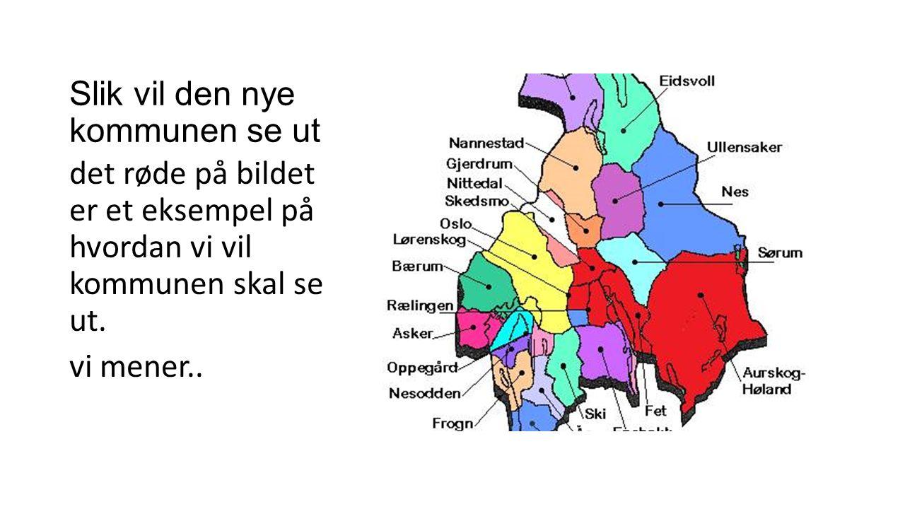 Slik vil den nye kommunen se ut det røde på bildet er et eksempel på hvordan vi vil kommunen skal se ut. vi mener..