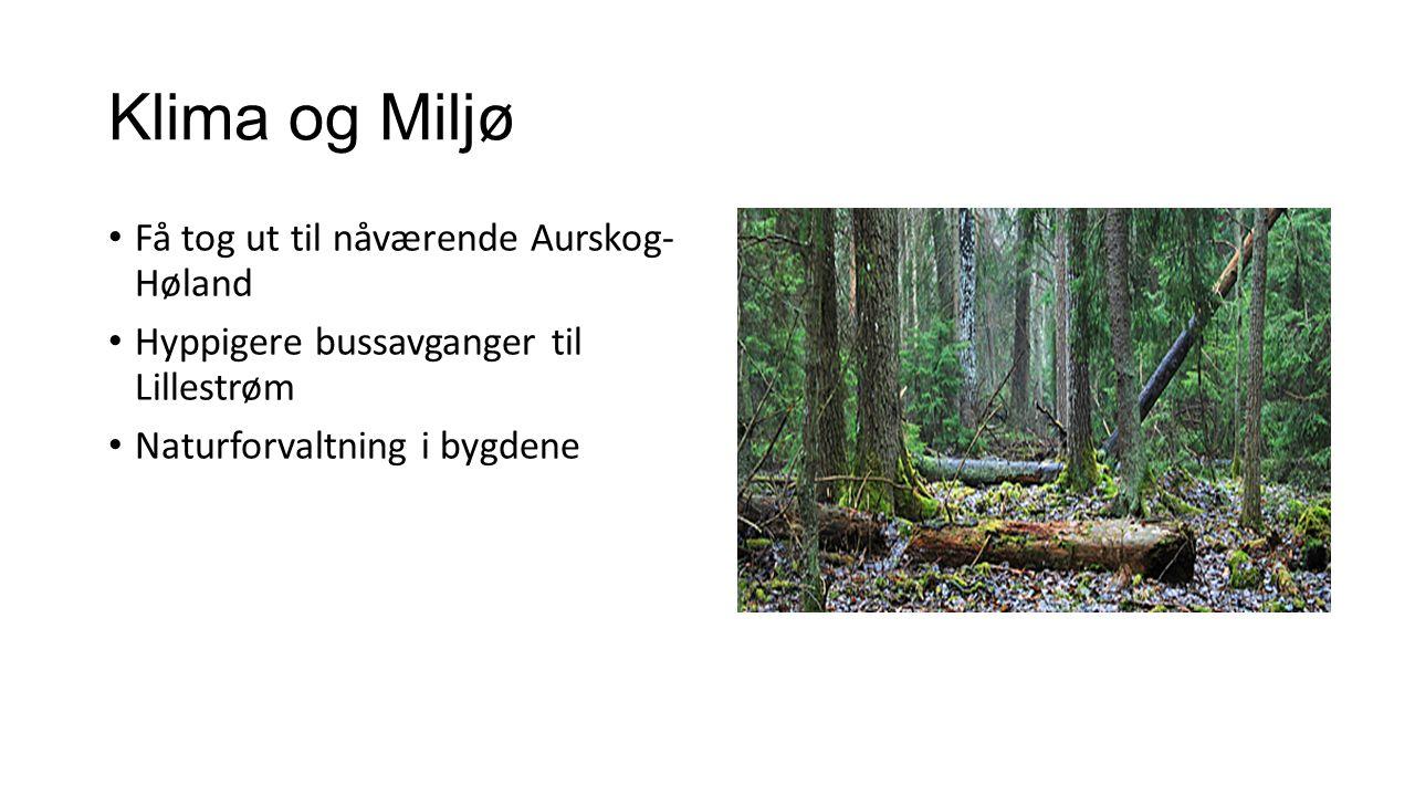 Klima og Miljø Få tog ut til nåværende Aurskog- Høland Hyppigere bussavganger til Lillestrøm Naturforvaltning i bygdene