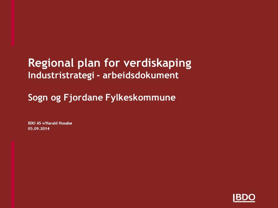 Regional plan for verdiskaping Industristrategi - arbeidsdokument Sogn og Fjordane Fylkeskommune BDO AS v/Harald Husabø 05.09.2014