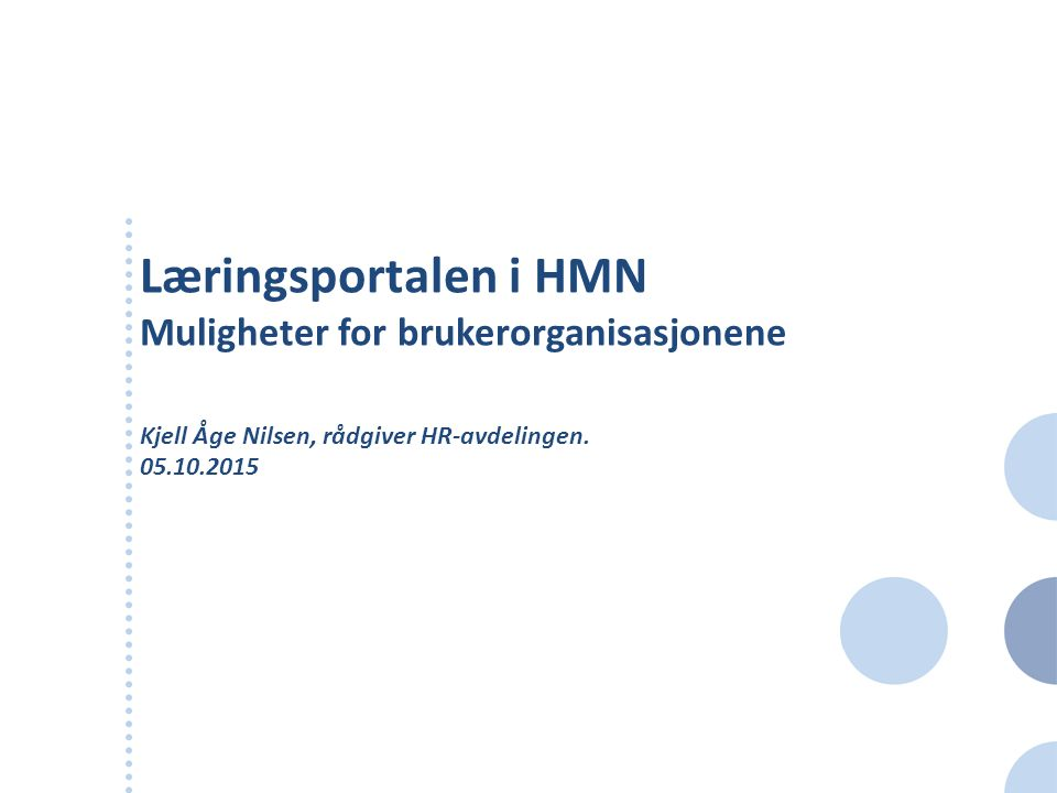 Læringsportalen i HMN Muligheter for brukerorganisasjonene Kjell Åge Nilsen, rådgiver HR-avdelingen. 05.10.2015