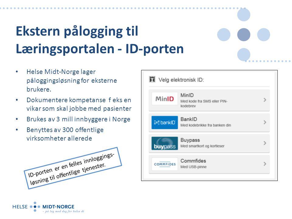 Ekstern pålogging til Læringsportalen - ID-porten Helse Midt-Norge lager påloggingsløsning for eksterne brukere. Dokumentere kompetanse f eks en vikar
