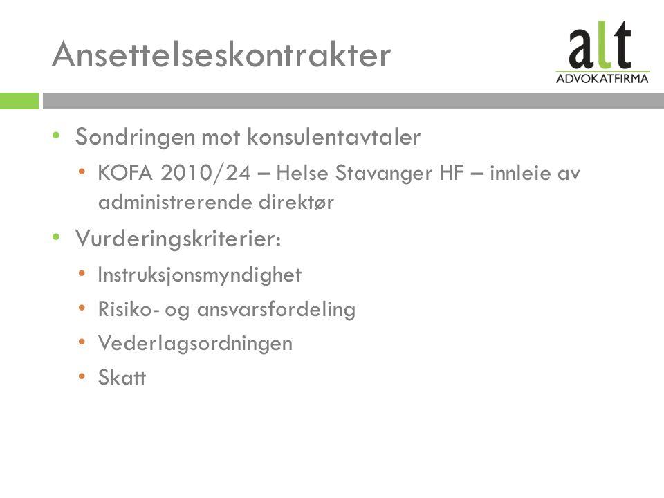 Ansettelseskontrakter Sondringen mot konsulentavtaler KOFA 2010/24 – Helse Stavanger HF – innleie av administrerende direktør Vurderingskriterier: Instruksjonsmyndighet Risiko- og ansvarsfordeling Vederlagsordningen Skatt
