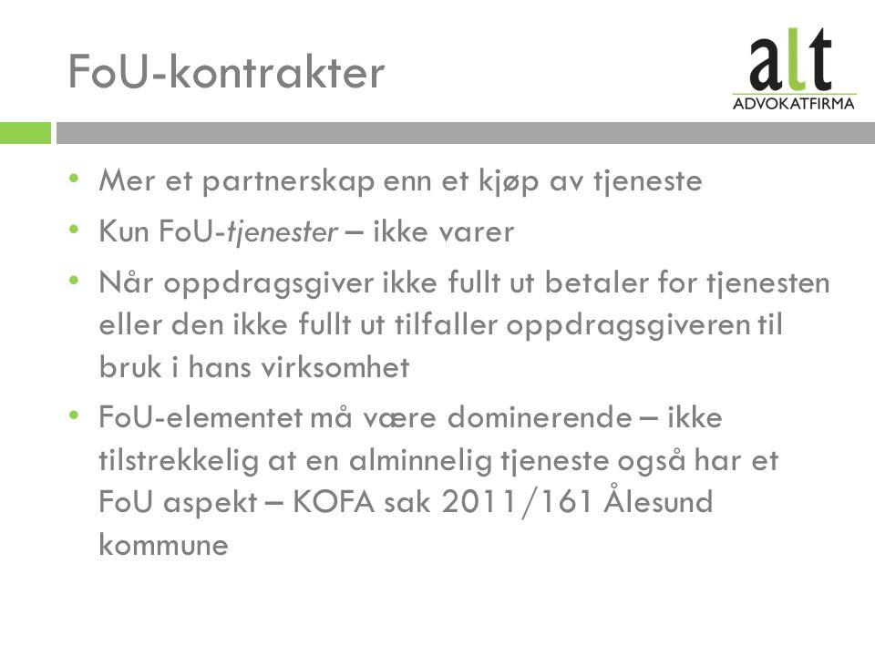 FoU-kontrakter Mer et partnerskap enn et kjøp av tjeneste Kun FoU-tjenester – ikke varer Når oppdragsgiver ikke fullt ut betaler for tjenesten eller den ikke fullt ut tilfaller oppdragsgiveren til bruk i hans virksomhet FoU-elementet må være dominerende – ikke tilstrekkelig at en alminnelig tjeneste også har et FoU aspekt – KOFA sak 2011/161 Ålesund kommune