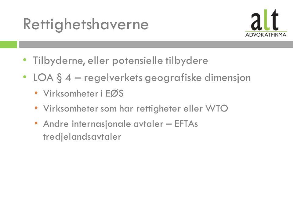 Rettighetshaverne Tilbyderne, eller potensielle tilbydere LOA § 4 – regelverkets geografiske dimensjon Virksomheter i EØS Virksomheter som har rettigheter eller WTO Andre internasjonale avtaler – EFTAs tredjelandsavtaler