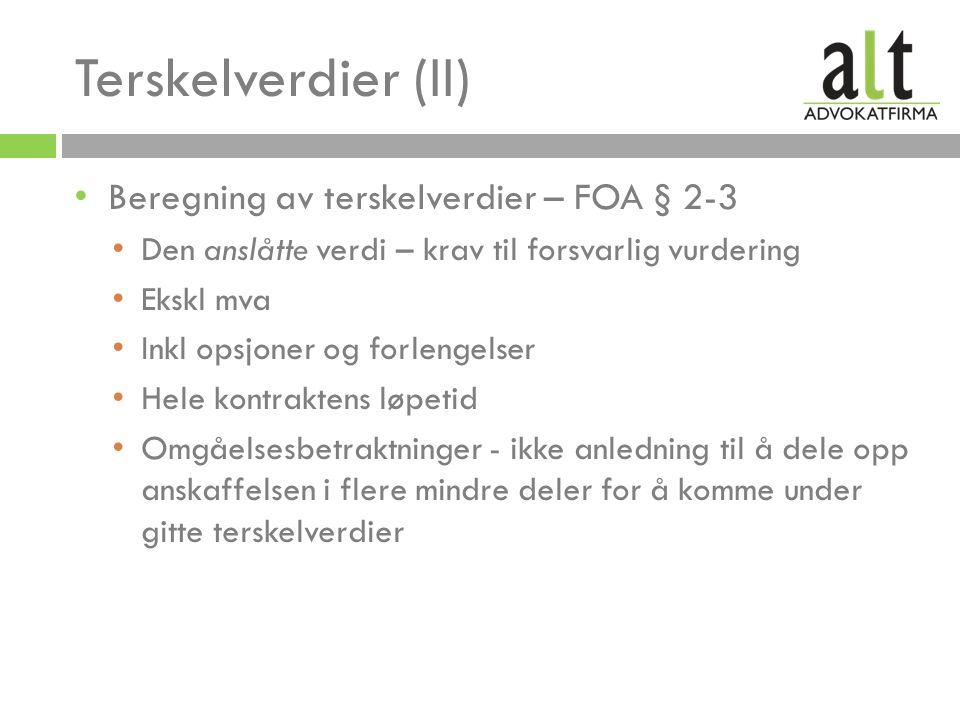 Terskelverdier (II) Beregning av terskelverdier – FOA § 2-3 Den anslåtte verdi – krav til forsvarlig vurdering Ekskl mva Inkl opsjoner og forlengelser Hele kontraktens løpetid Omgåelsesbetraktninger - ikke anledning til å dele opp anskaffelsen i flere mindre deler for å komme under gitte terskelverdier