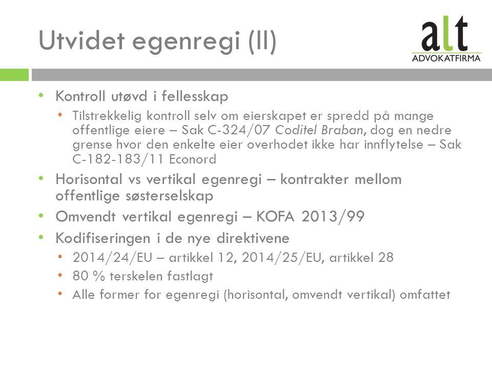 Utvidet egenregi (II) Kontroll utøvd i fellesskap Tilstrekkelig kontroll selv om eierskapet er spredd på mange offentlige eiere – Sak C-324/07 Coditel Braban, dog en nedre grense hvor den enkelte eier overhodet ikke har innflytelse – Sak C-182-183/11 Econord Horisontal vs vertikal egenregi – kontrakter mellom offentlige søsterselskap Omvendt vertikal egenregi – KOFA 2013/99 Kodifiseringen i de nye direktivene 2014/24/EU – artikkel 12, 2014/25/EU, artikkel 28 80 % terskelen fastlagt Alle former for egenregi (horisontal, omvendt vertikal) omfattet