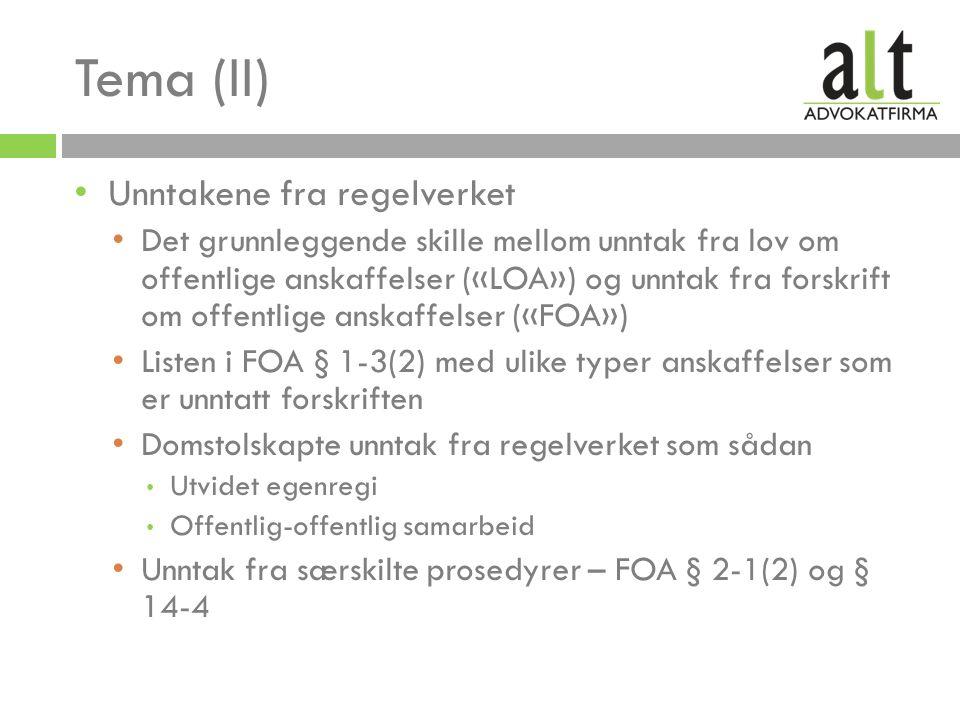 Tema (II) Unntakene fra regelverket Det grunnleggende skille mellom unntak fra lov om offentlige anskaffelser («LOA») og unntak fra forskrift om offentlige anskaffelser («FOA») Listen i FOA § 1-3(2) med ulike typer anskaffelser som er unntatt forskriften Domstolskapte unntak fra regelverket som sådan Utvidet egenregi Offentlig-offentlig samarbeid Unntak fra særskilte prosedyrer – FOA § 2-1(2) og § 14-4