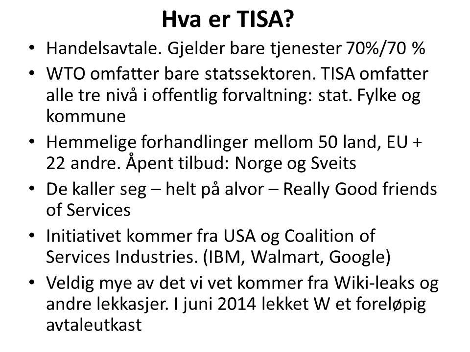 Hva er TISA? Handelsavtale. Gjelder bare tjenester 70%/70 % WTO omfatter bare statssektoren. TISA omfatter alle tre nivå i offentlig forvaltning: stat