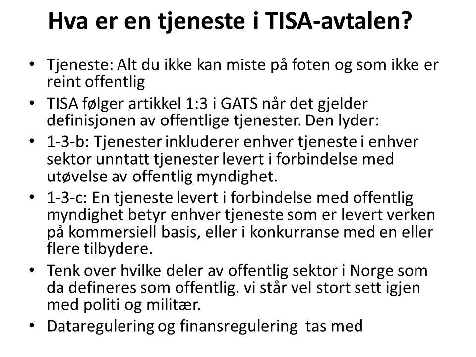 Hva er en tjeneste i TISA-avtalen? Tjeneste: Alt du ikke kan miste på foten og som ikke er reint offentlig TISA følger artikkel 1:3 i GATS når det gje