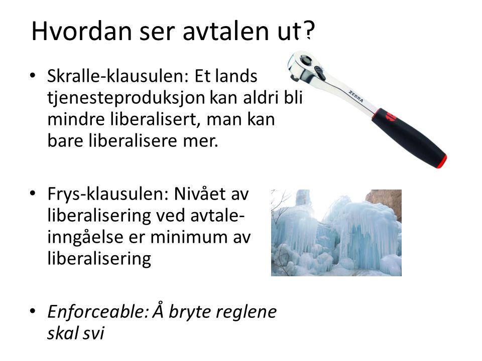 Hvordan ser avtalen ut? Skralle-klausulen: Et lands tjenesteproduksjon kan aldri bli mindre liberalisert, man kan bare liberalisere mer. Frys-klausule