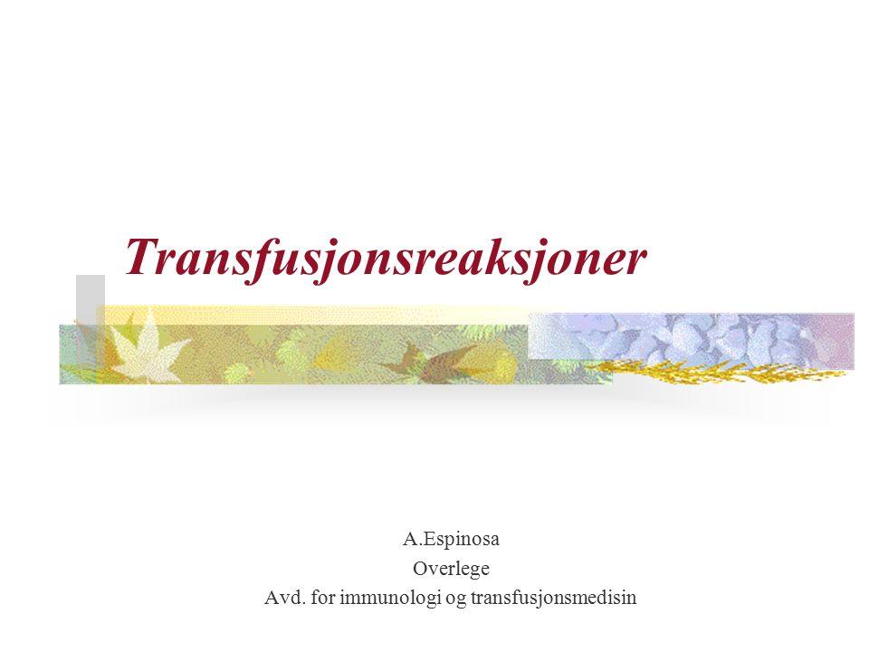 Transfusjonsreaksjoner A.Espinosa Overlege Avd. for immunologi og transfusjonsmedisin