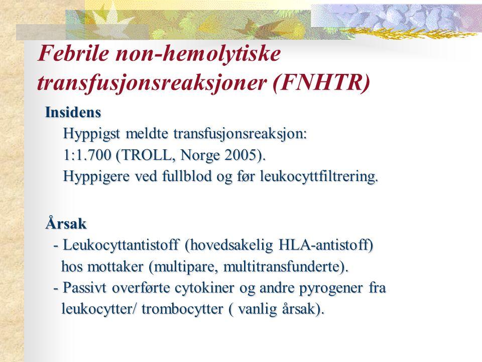 Febrile non-hemolytiske transfusjonsreaksjoner (FNHTR) Insidens Hyppigst meldte transfusjonsreaksjon: 1:1.700 (TROLL, Norge 2005).