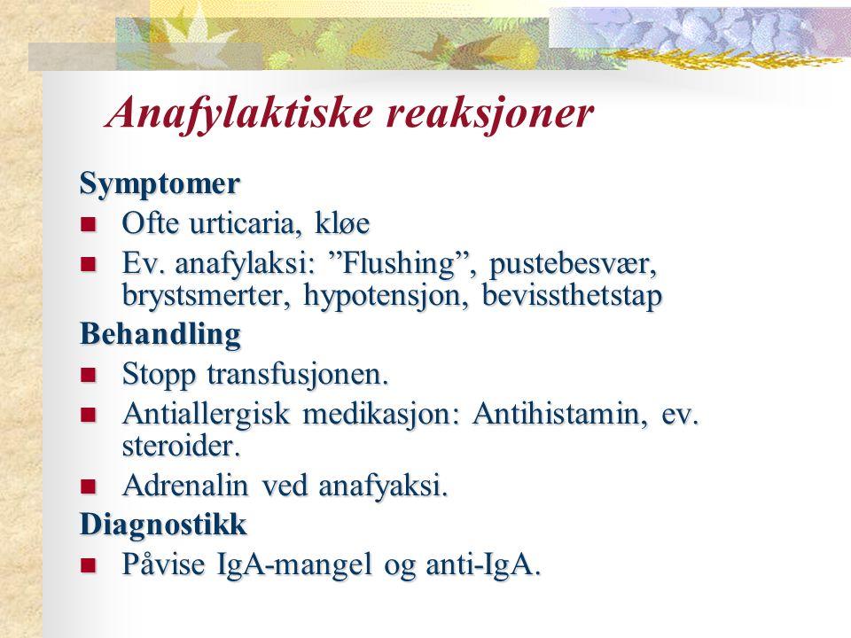 """Anafylaktiske reaksjoner Symptomer Ofte urticaria, kløe Ofte urticaria, kløe Ev. anafylaksi: """"Flushing"""", pustebesvær, brystsmerter, hypotensjon, bevis"""