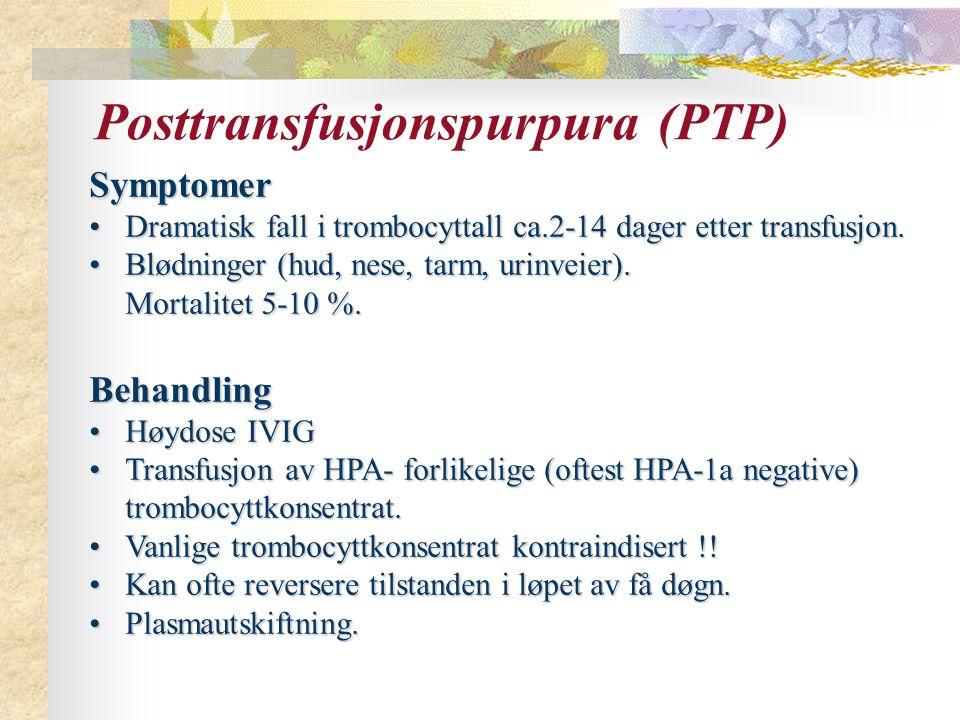 Posttransfusjonspurpura (PTP) Symptomer Dramatisk fall i trombocyttall ca.2-14 dager etter transfusjon.Dramatisk fall i trombocyttall ca.2-14 dager etter transfusjon.