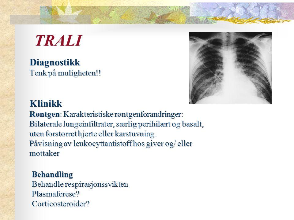 TRALI Diagnostikk Tenk på muligheten!! Klinikk Røntgen: Karakteristiske røntgenforandringer: Bilaterale lungeinfiltrater, særlig perihilært og basalt,