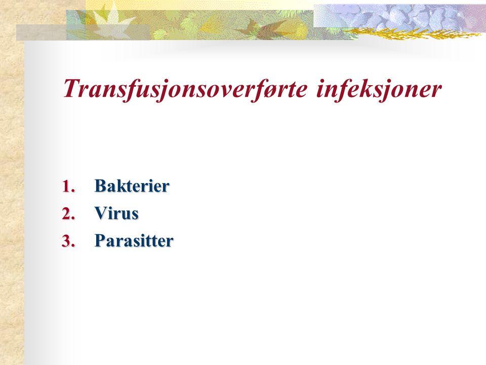 Transfusjonsoverførte infeksjoner 1. Bakterier 2. Virus 3. Parasitter