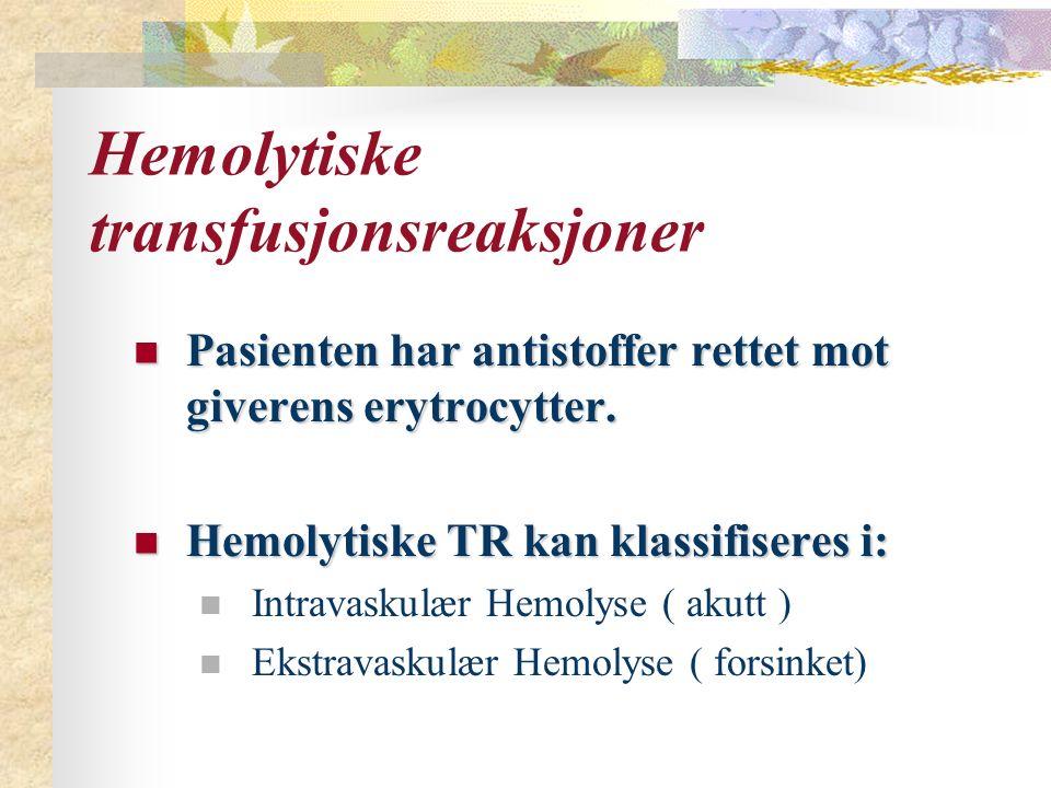 Hemolytiske transfusjonsreaksjoner Pasienten har antistoffer rettet mot giverens erytrocytter. Pasienten har antistoffer rettet mot giverens erytrocyt