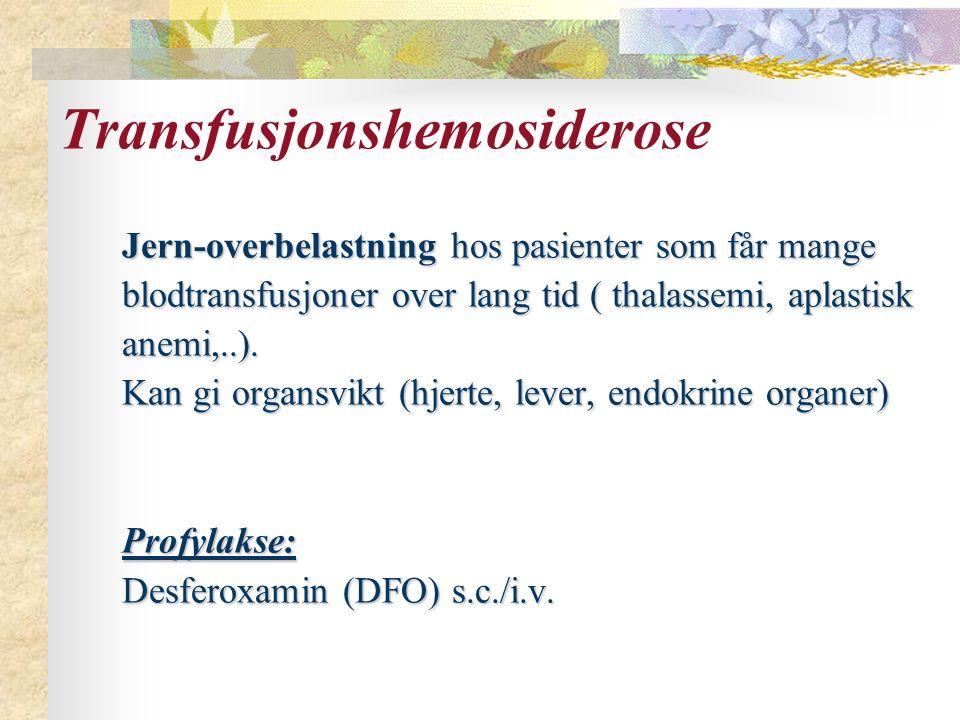 Transfusjonshemosiderose Jern-overbelastning hos pasienter som får mange blodtransfusjoner over lang tid ( thalassemi, aplastisk anemi,..). Kan gi org