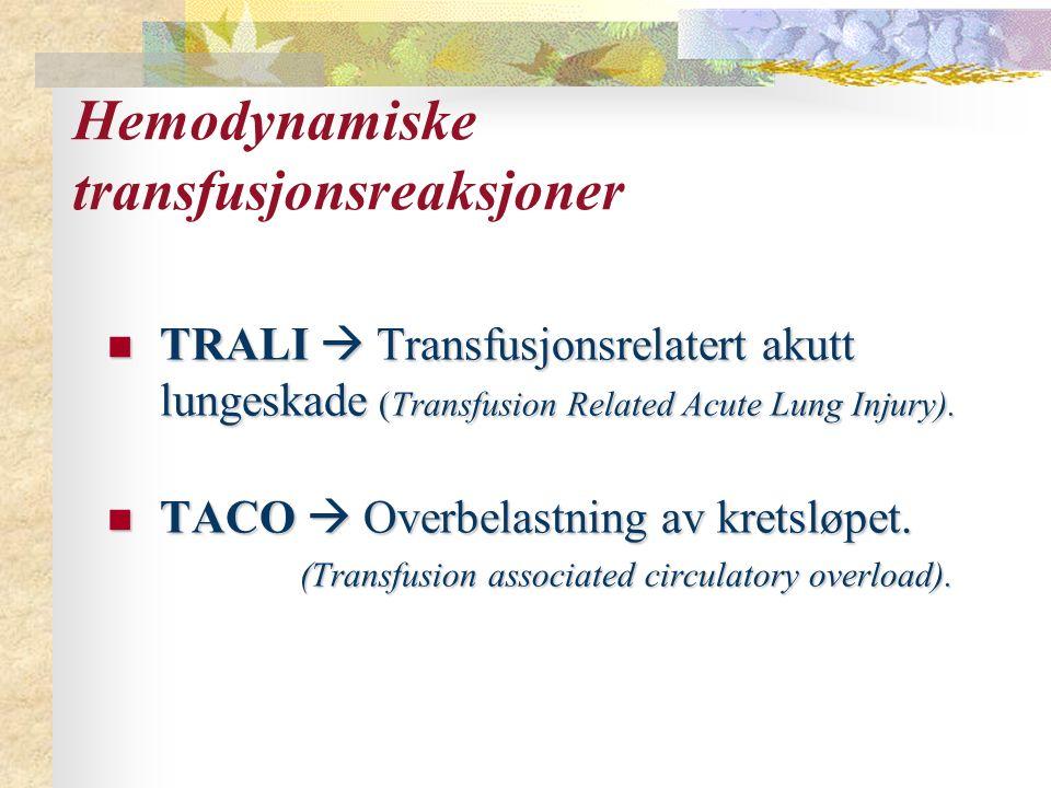 Hemodynamiske transfusjonsreaksjoner TRALI  Transfusjonsrelatert akutt lungeskade (Transfusion Related Acute Lung Injury). TRALI  Transfusjonsrelate