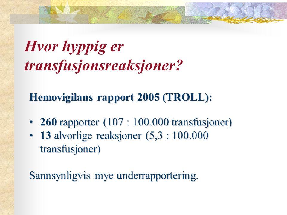 Hvor hyppig er transfusjonsreaksjoner? Hemovigilans rapport 2005 (TROLL): 260 rapporter (107 : 100.000 transfusjoner)260 rapporter (107 : 100.000 tran