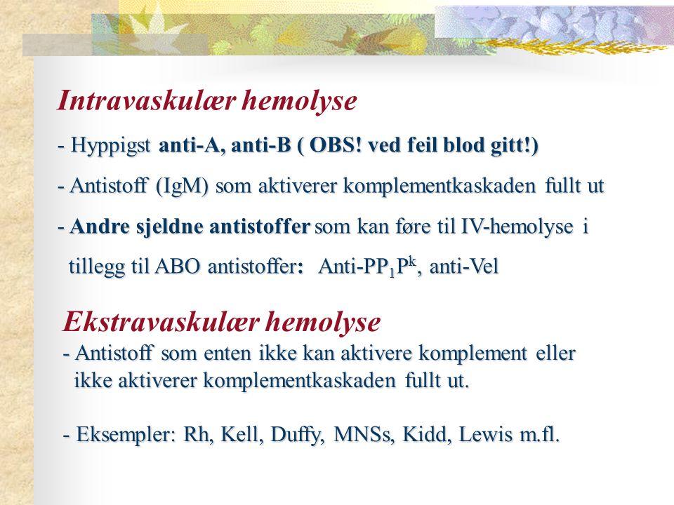 Intravaskulær hemolyse - Hyppigst anti-A, anti-B ( OBS.