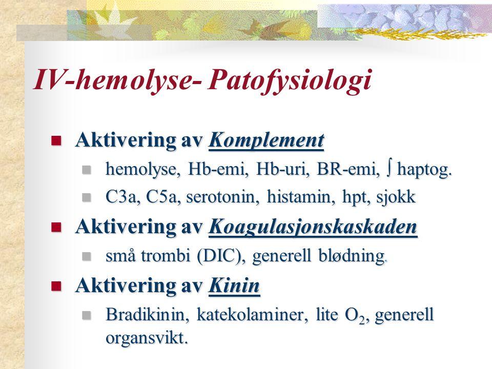IV-hemolyse- Patofysiologi Aktivering av Komplement Aktivering av Komplement hemolyse, Hb-emi, Hb-uri, BR-emi,  haptog.