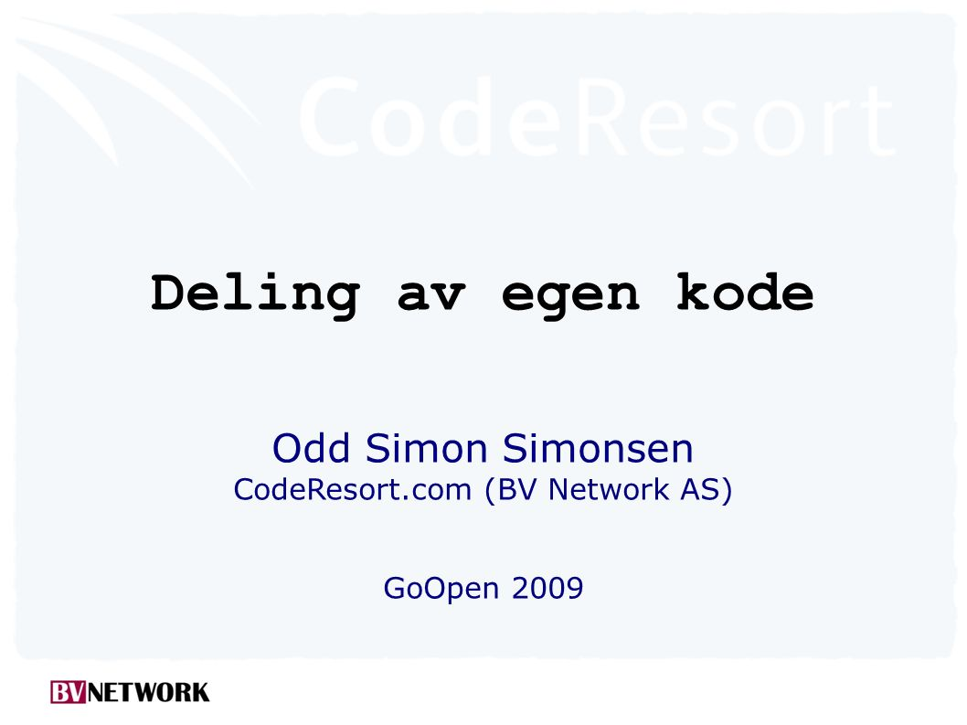 CodeResort.com Prosjektplass for utviklingsprosjekt Fundamentert på åpen kildekode Initiativ til deling (Epicode++)