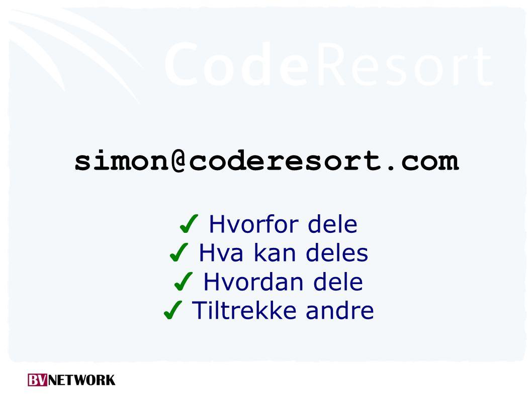 simon@coderesort.com ✔ Hvorfor dele ✔ Hva kan deles ✔ Hvordan dele ✔ Tiltrekke andre