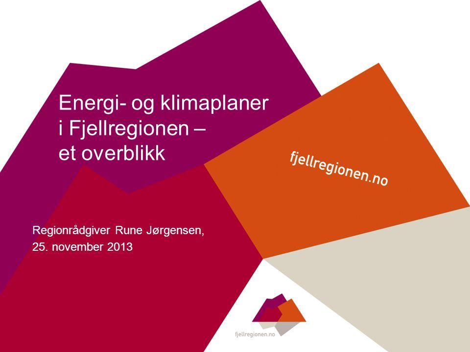 Energi- og klimaplaner i Fjellregionen – et overblikk Regionrådgiver Rune Jørgensen, 25. november 2013