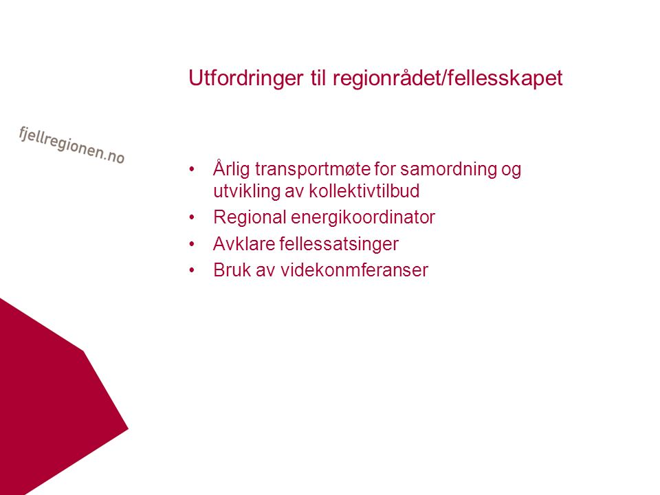 Utfordringer til regionrådet/fellesskapet Årlig transportmøte for samordning og utvikling av kollektivtilbud Regional energikoordinator Avklare fellessatsinger Bruk av videkonmferanser