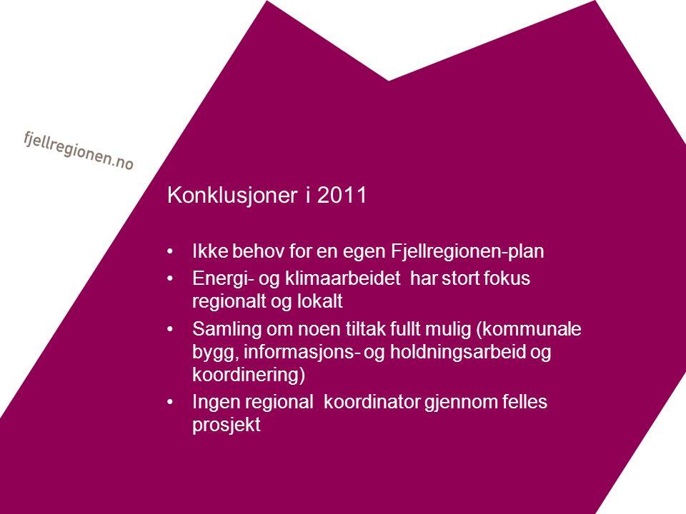 Konklusjoner i 2011 Ikke behov for en egen Fjellregionen-plan Energi- og klimaarbeidet har stort fokus regionalt og lokalt Samling om noen tiltak full