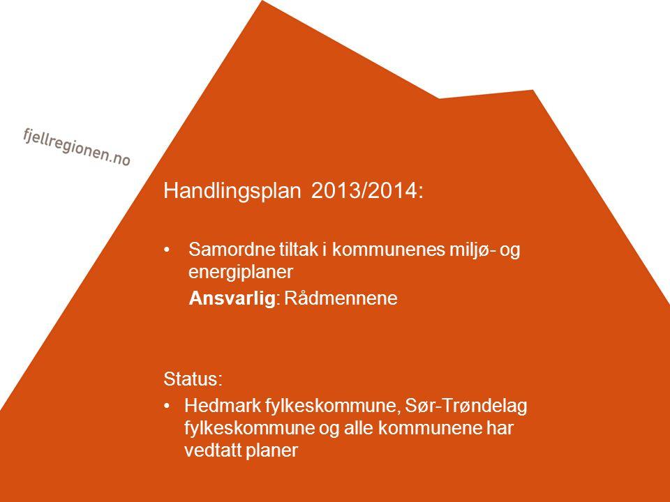 Handlingsplan 2013/2014: Samordne tiltak i kommunenes miljø- og energiplaner Ansvarlig: Rådmennene Status: Hedmark fylkeskommune, Sør-Trøndelag fylkeskommune og alle kommunene har vedtatt planer