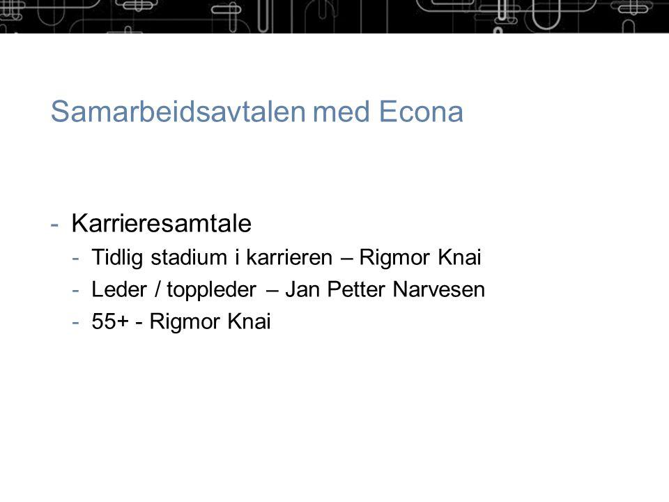 Samarbeidsavtalen med Econa -Karrieresamtale -Tidlig stadium i karrieren – Rigmor Knai -Leder / toppleder – Jan Petter Narvesen -55+ - Rigmor Knai